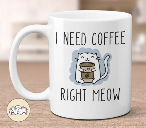 I Need Coffee Right Meow - Cute Cat Mug for a Cat Lover