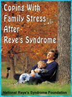 'Coping With Family Stress After Reye's Syndrome' - Published by the National Reye's Syndrome Foundation.