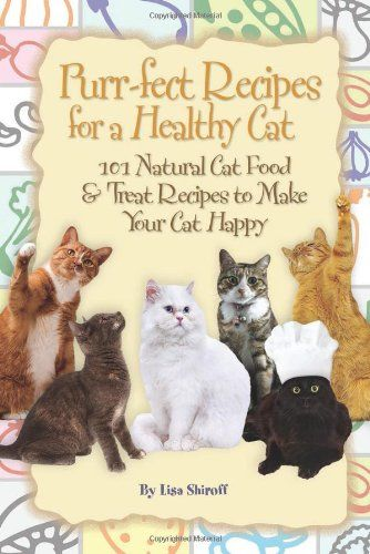 Purr fect recipes for a healthy cat 101 natural cat food treat purr fect recipes for a healthy cat 101 natural cat food treat recipes forumfinder Image collections