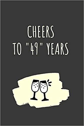 Cheers For 49 Years Notebook: 49 Year Anniversary Gifts For Him, For Her, Blank Lined Journal For Partners: Publishing, Mel B. Yann: 9781082151613: Amazon.com: Books