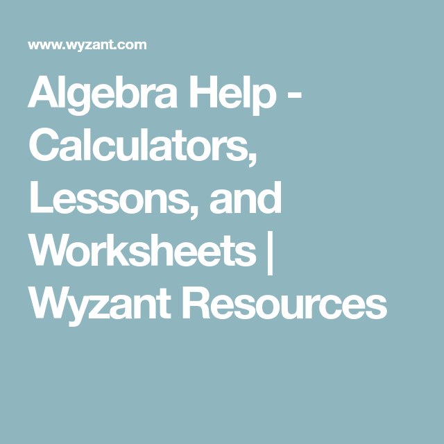 Algebra Help - Calculators, Lessons, and Worksheets | Wyzant ...