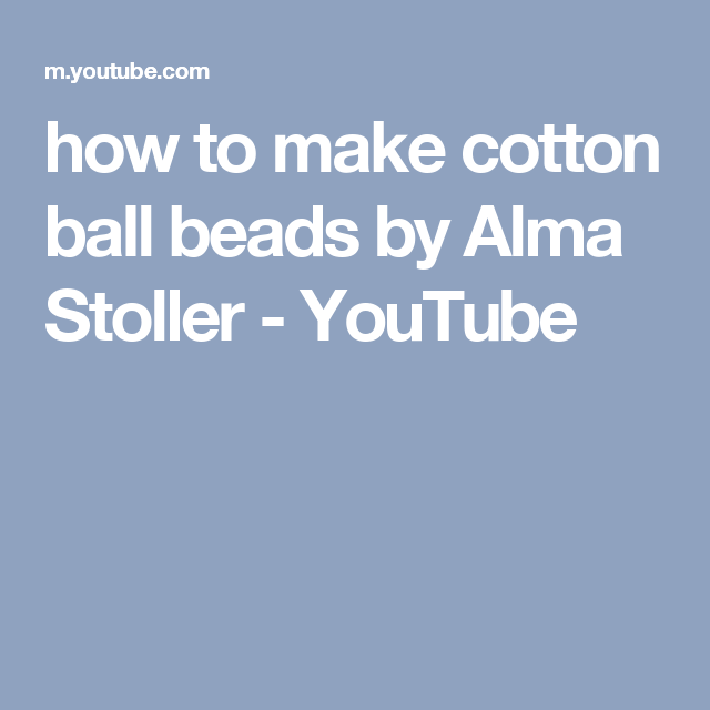 how to make cotton ball beads by Alma Stoller - YouTube