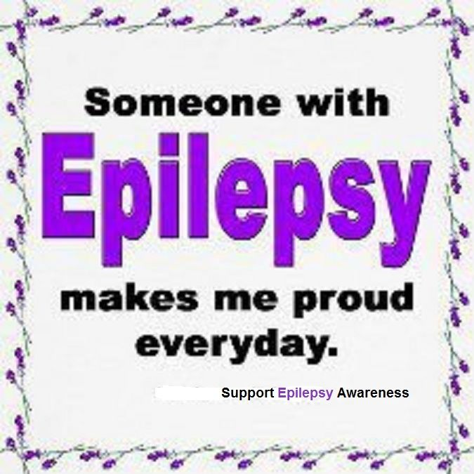 Quotes Being Strong Epilepsy: Someone With Epilepsy Makes Me Proud Everyday. Www