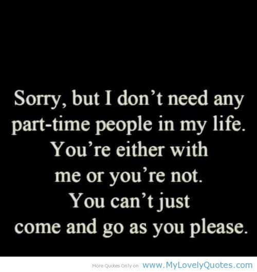 New Person In My Life Quotes Dont Need Any Part Time People