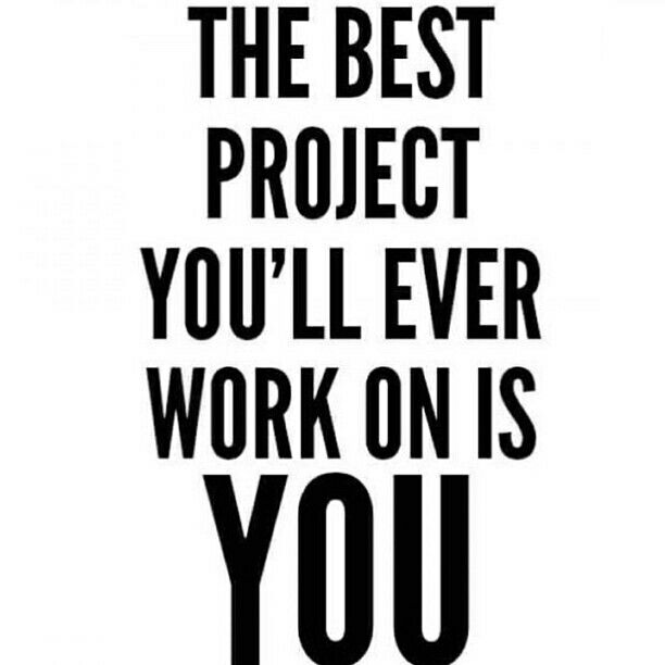 the best project youll ever work on is you daily motivation motivational quotes daily quotes inspirational quotes inspiration self improvement