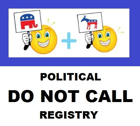 Anyone else sick of the robo calls? How about the government giving us a choice for a POLITICAL DO NOT CALL REGISTRY?