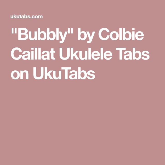 Bubbly By Colbie Caillat Ukulele Tabs On Ukutabs Ukelelz Chords