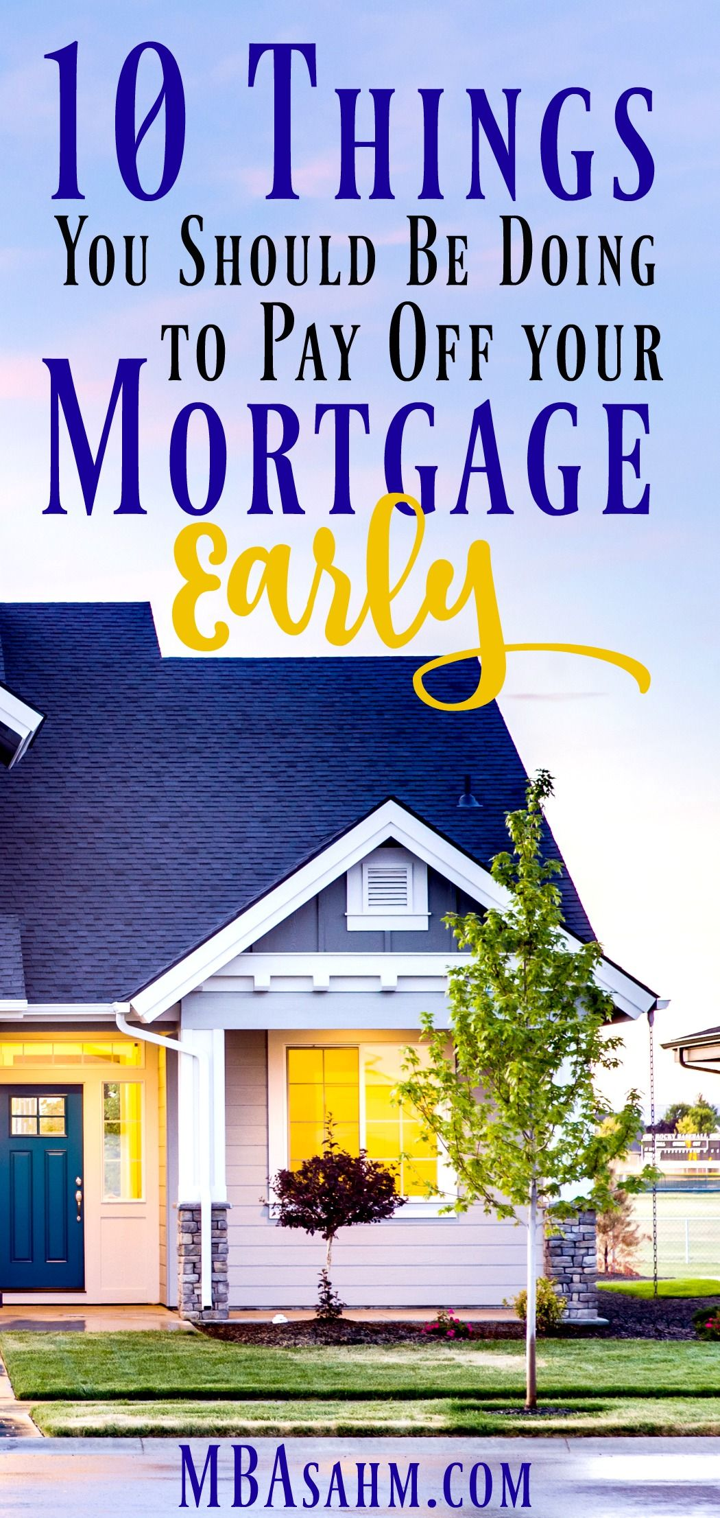 10 Things You Should Be Doing To Pay Off Your Mortgage Early And The 1 Thing You Shouldn T Do Mba Sahm Pay Off Mortgage Early Mortgage Loans Mortgage Payoff