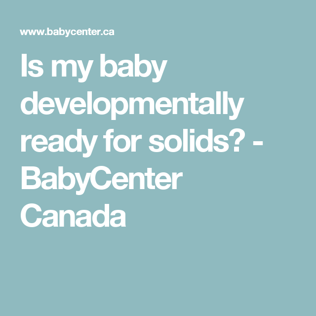 Is my baby developmentally ready for solids? - BabyCenter Canada