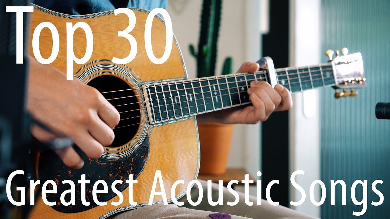 Top 30 Songs For Acoustic Guitar Youtube Best Acoustic Guitar