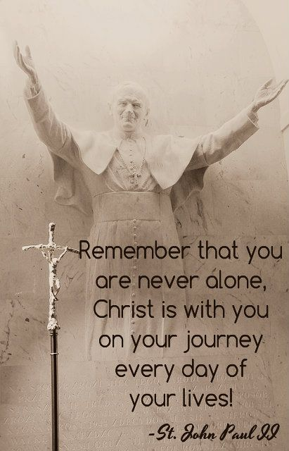 "|Quote of the Day – June 11 #pinterest ""Remember that you are never alone, Christ is with you on your journey every day of your lives!"" ~~~~~ St John Paul ~~~~~ Awestruck.tv"