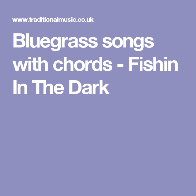 Bluegrass songs with chords - Fishin In The Dark | folk songs ...