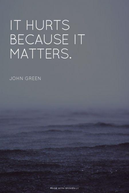 It Hurts Because It Matters John Green Lov Citation