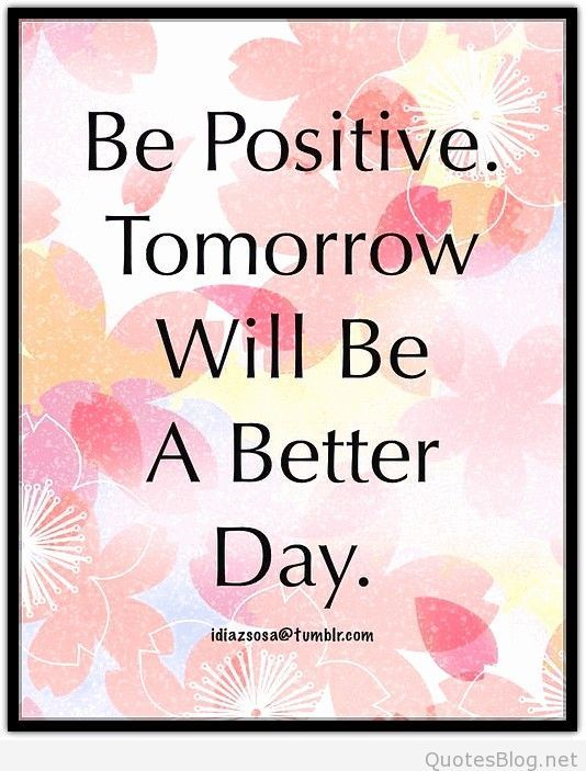 Tomorrow Will Be A Better Day Quotes Positivity Quotes