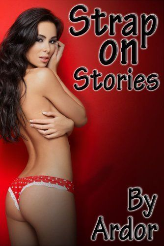 Pegging  Strap On Stories By Ardor 339 89 Pages -9509