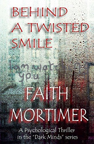 Behind A Twisted Smile: Volume 2 (Dark Minds): Amazon.co.uk: Faith Mortimer: 9781503296992: Books