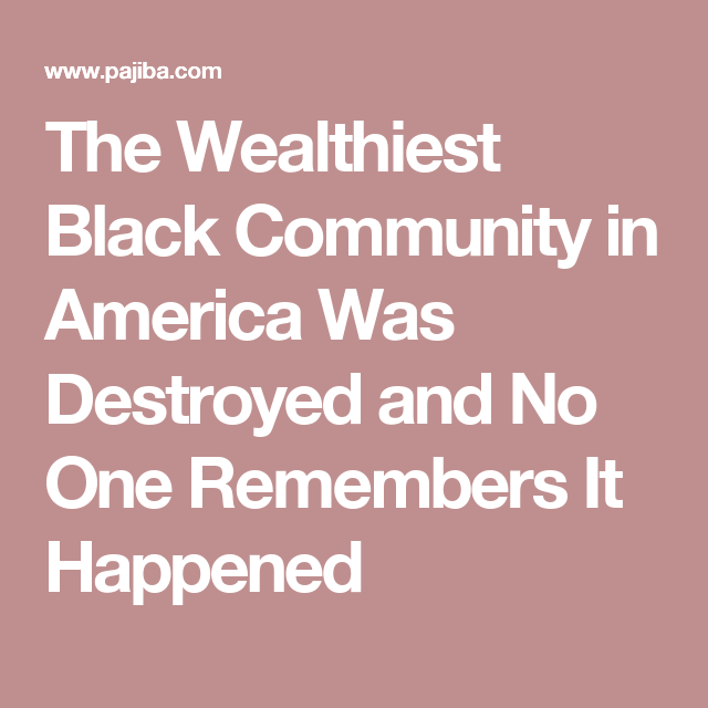 The Wealthiest Black Community in America Was Destroyed and No One Remembers It Happened
