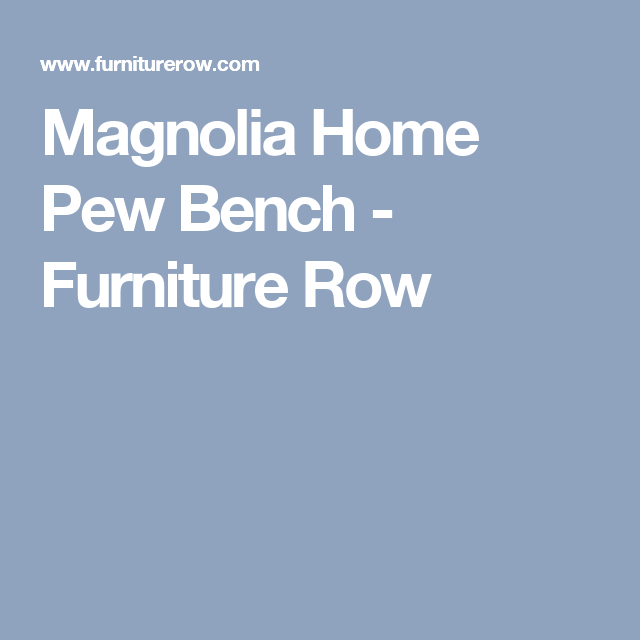 Magnolia Home Pew Bench - Furniture Row