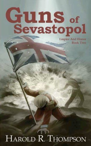 Guns of Sevastopol (Empire and Honor) by Harold R. Thompson. $6.99. Publisher: Zumaya Yesterdays (January 11, 2012). 302 pages
