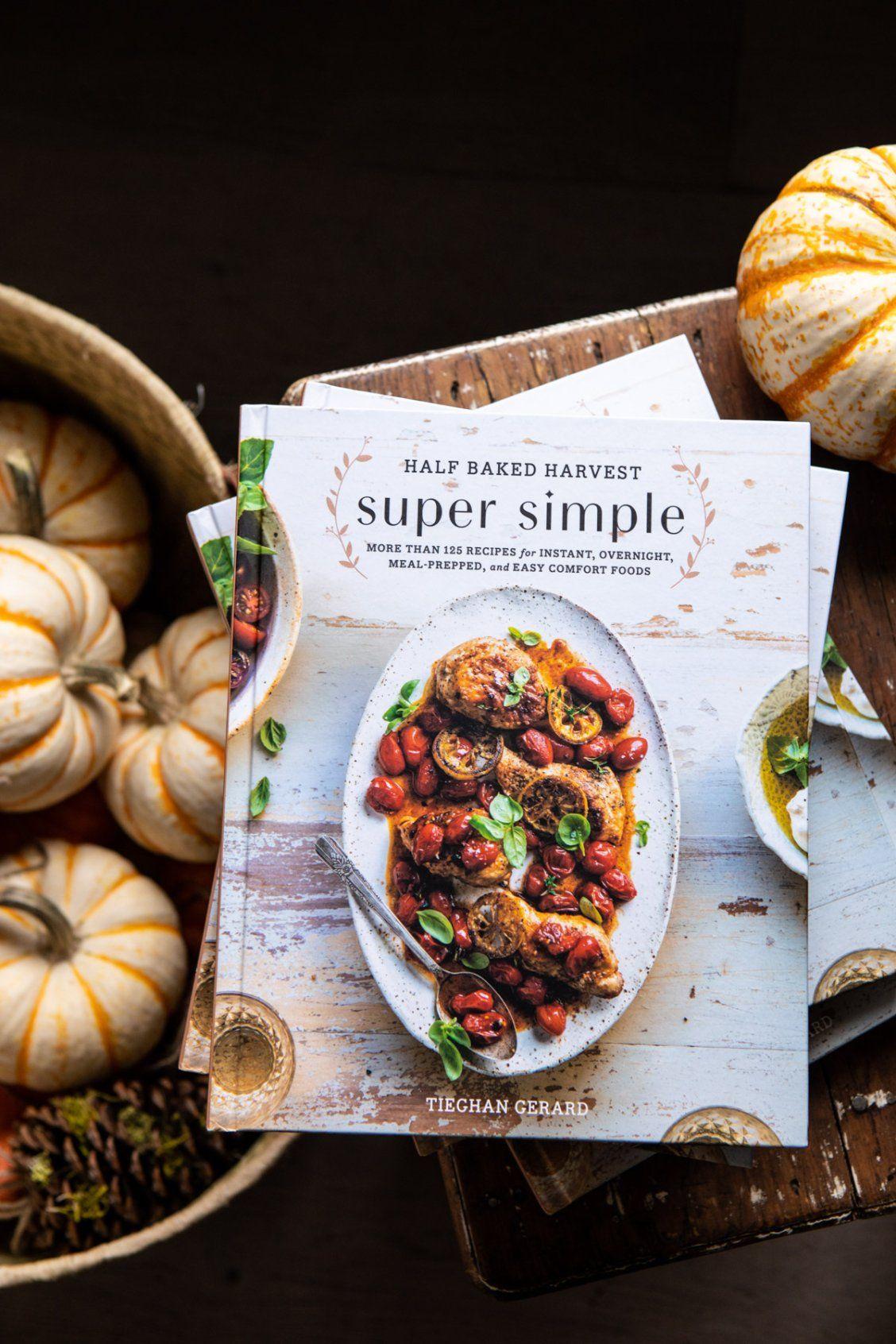 Half Baked Harvest Super Simple By Tieghan Gerard 9780525577072 Penguinrandomhouse Com Books In 2021 Chicken Tikka Masala Tikka Masala Half Baked Harvest