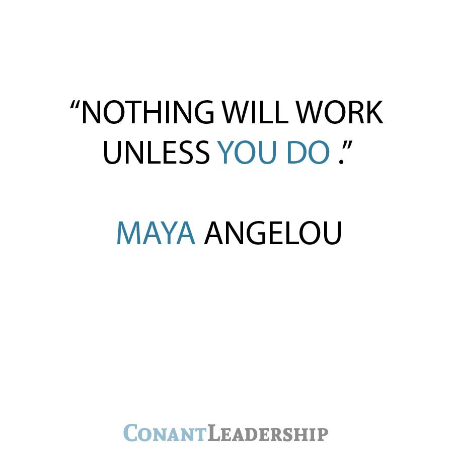 Nothing will work unless you do. - Maya Angelou #Quote #Leadership