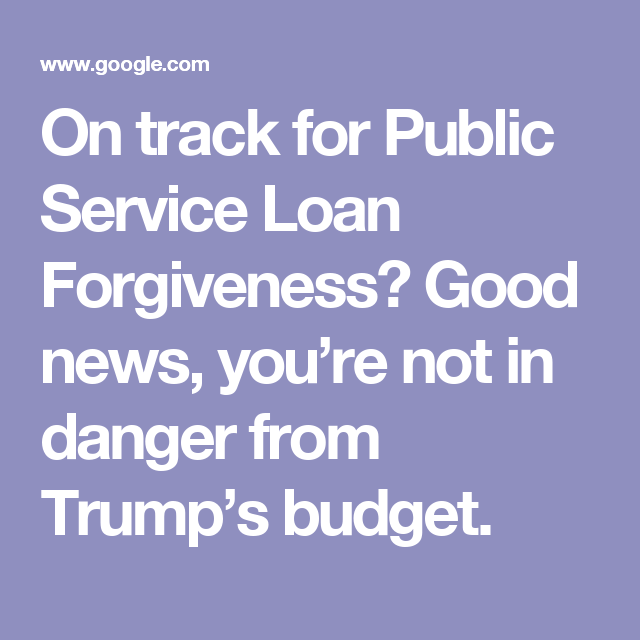 On Track For Public Service Loan Forgiveness Good News YouRe