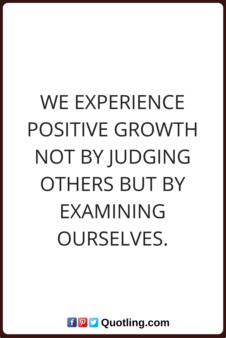 Judging Quotes We Experience Positive Growth Not By Judging Others