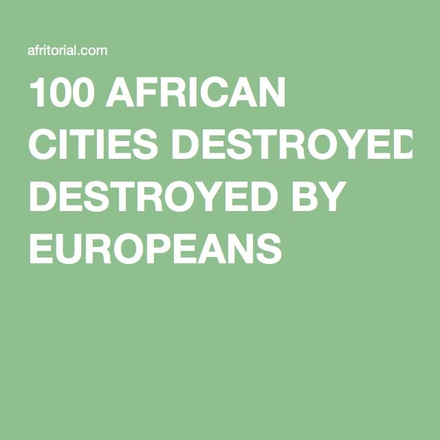 100 African Cities Destroyed By Europeans Historical Questions
