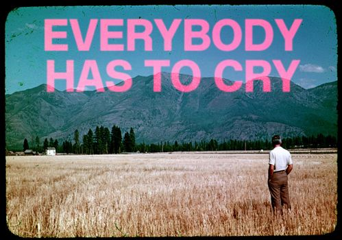Everybody has to cry