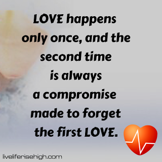 LOVE happens only once and the second time is always a