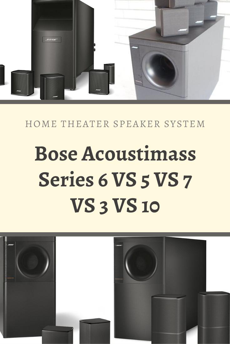 Bose Acoustimass 6 Vs 5 Vs Series 7 Vs 3 Vs 10 Home Theater Speaker System In 2020 Home Theater Speaker System Home Theater Speakers Home Theater