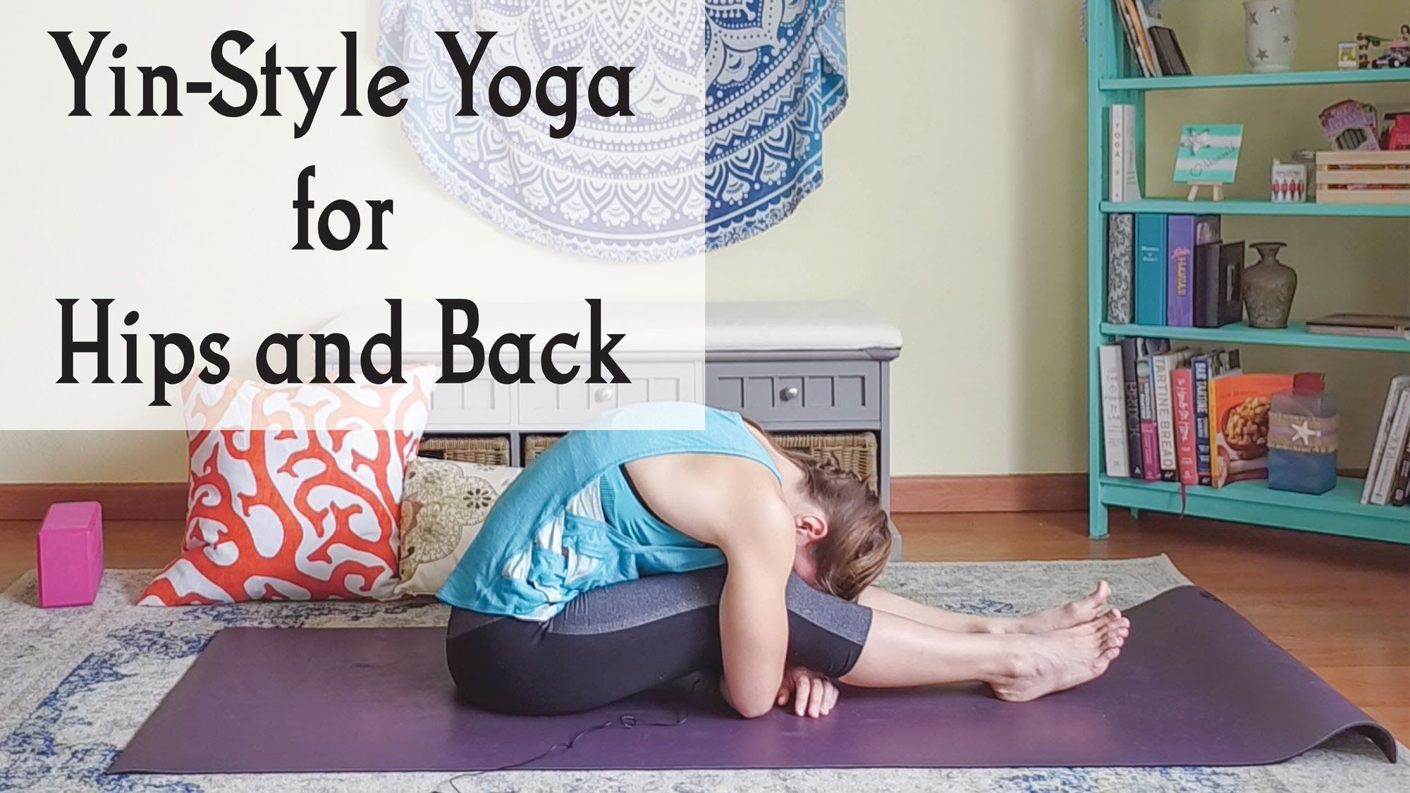 Yin Yoga for Hips and Back - Restorative Yoga for Hips and