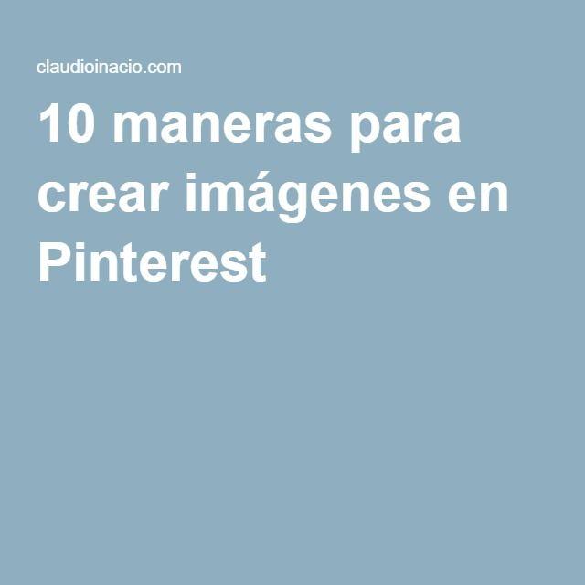 10 maneras para crear imágenes en Pinterest