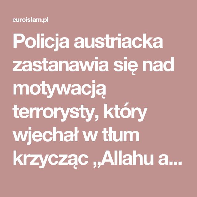 """Policja austriacka zastanawia się nad motywacją terrorysty, który wjechał w tłum krzycząc """"Allahu akbar"""" – Euroislam – imigracja, terroryzm, radykalny islam, prawa człowieka"""