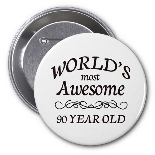 Worlds Most Awesome 90 Year Old Birthday Pinback Buttons