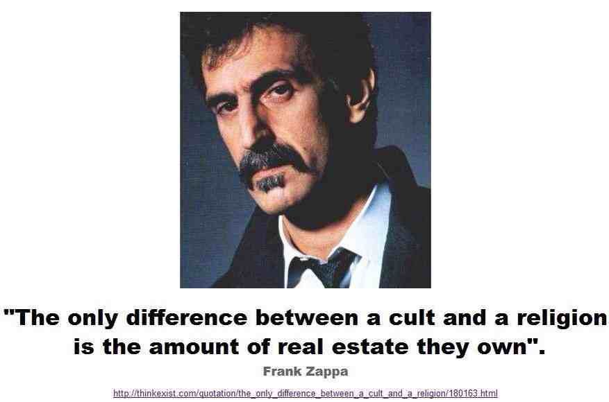 Frank Zappa quote. the difference between a cult and a religion.