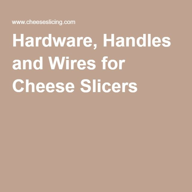 Hardware, Handles and Wires for Cheese Slicers