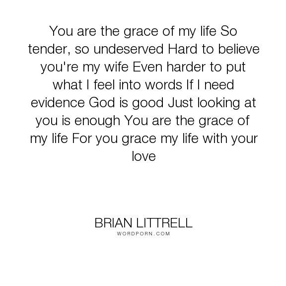 """Brian Littrell - """"You are the grace of my life So tender, so undeserved Hard to believe you're my wife..."""". god, love"""