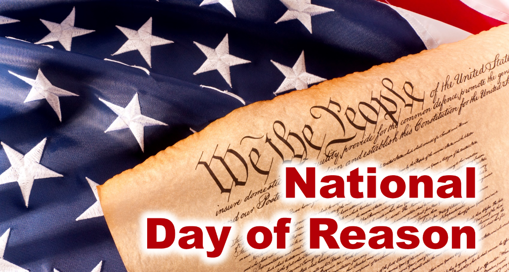 The National Day Of Reason Is A Secular Celebration For Humanists Atheists And Other Secularists And Freethinkers In Response To Th National Day National Day