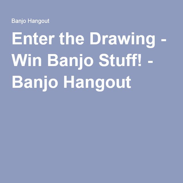 Enter the Drawing - Win Banjo Stuff! - Banjo Hangout