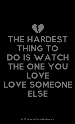Watching Someone You Love Love Someone Else Quotes : watching, someone, quotes, Broken, Heart], Hardest, Thing, Watch, Someone, Else...., Quotes,, Quotes