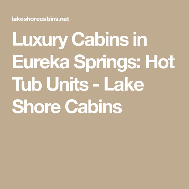 Luxury Cabins in Eureka Springs: Hot Tub Units - Lake ...