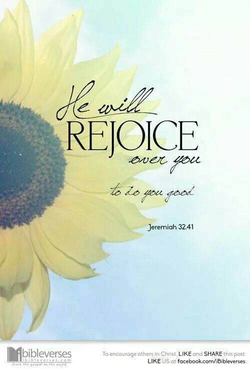 He will rejoice over you to do you good.