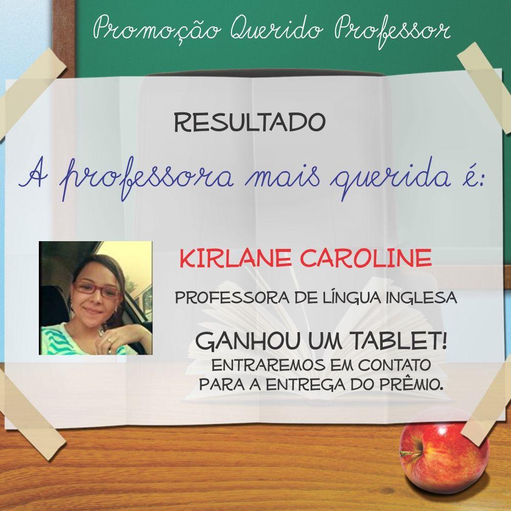Resultado da Promoção Querido Professor: Parabéns Kirlane Caroline, professora de Língua Inglesa.