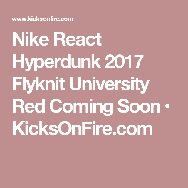 b07ef60a2591 Nike React Hyperdunk 2017 Flyknit University Red Coming Soon •  KicksOnFire.com