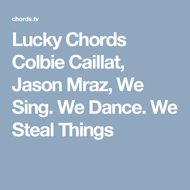 Lucky Chords Colbie Caillat, Jason Mraz, We Sing. We Dance. We Steal ...