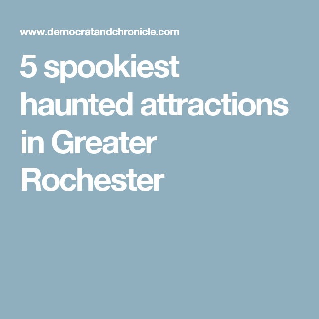 5 Spookiest Haunted Attractions In Greater Rochester