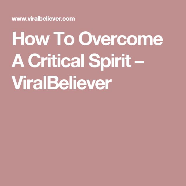 How To Overcome A Critical Spirit – ViralBeliever