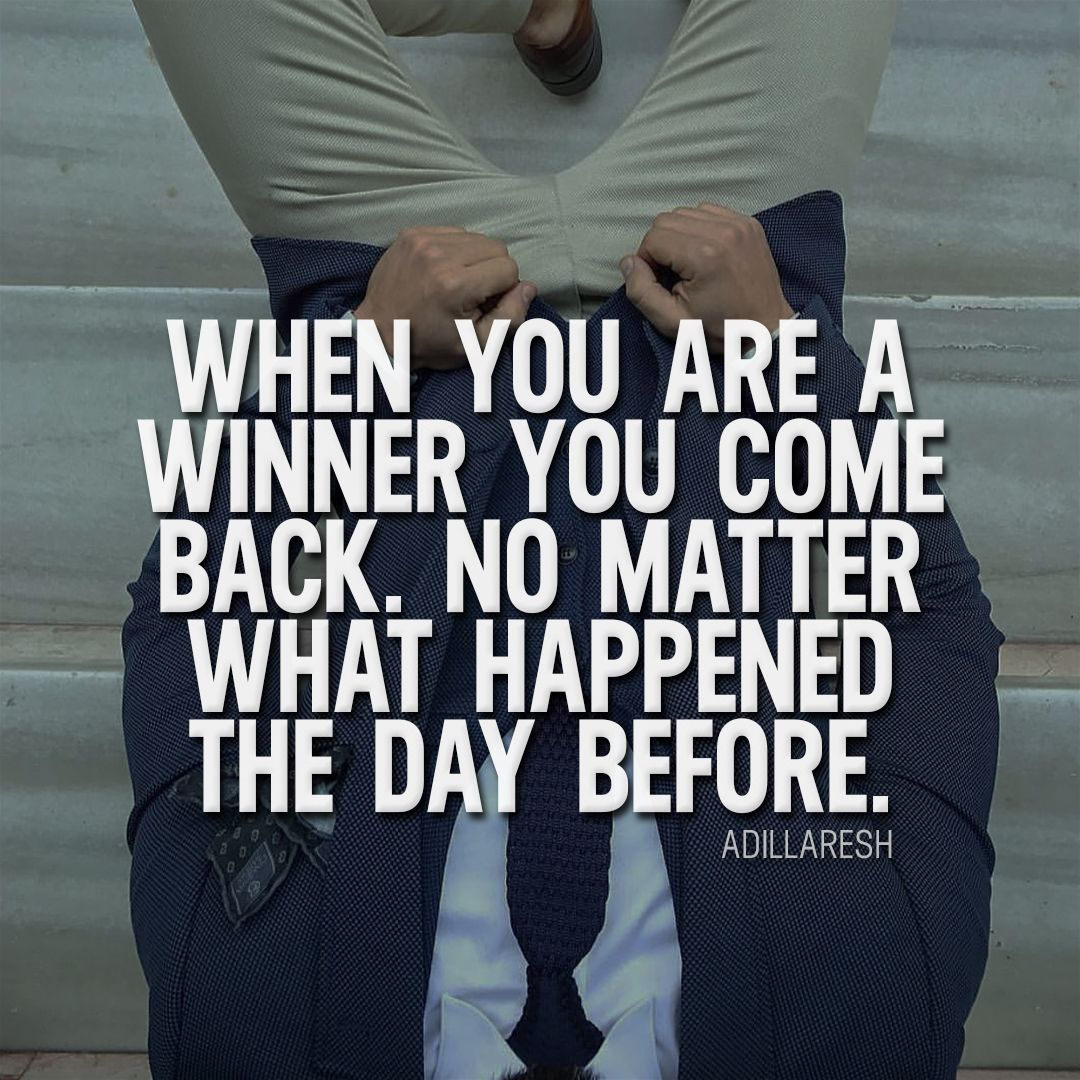 When you are a winner you come back. No matter what