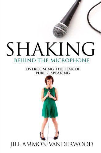 Shaking Behind the Microphone Overcoming the Fear of Public Speaking by Jill Vanderwood, http://www.amazon.com/dp/B00GM09GI4/ref=cm_sw_r_pi_dp_fbZuub0R29ENW